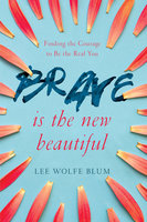 Brave Is the New Beautiful - Lee Wolfe Blum