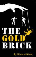 The Gold Brick - Nishant Diwan