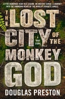 The Lost City of the Monkey God - Douglas Preston