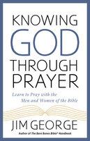 Knowing God Through Prayer - Jim George
