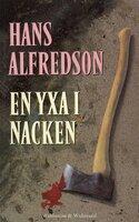 En yxa i nacken : Kriminalroman - Hans Alfredson