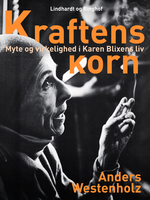 Kraftens korn: Myte og virkelighed i Karen Blixens liv - Anders Westenholz