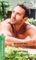 En vacker man / Med rätt fokus - Meredith Webber, Annie Claydon