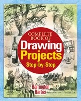 Complete Book of Drawing Projects Step by Step - Barrington Barber