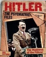 Hitler: The Psychiatric Files - Nigel Cawthorne