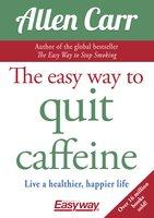 The Easy Way to Quit Caffeine - Allen Carr