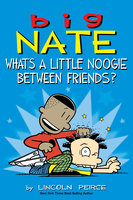 Big Nate: What's a Little Noogie Between Friends? - Lincoln Peirce