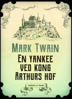 En yankee ved kong Arthurs hof - Mark Twain