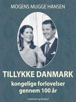 Tillykke Danmark. Kongelige forlovelser gennem 100 år - Mogens Mugge Hansen