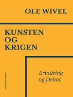 Kunsten og krigen. Erindring og debat - Ole Wivel