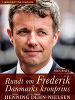 Rundt om Frederik. Danmarks kronprins - Henning Dehn-Nielsen