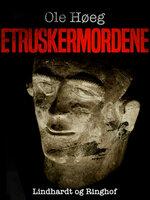 Etruskermordene - Ole Høeg