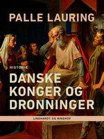 Danske konger og dronninger - Palle Lauring
