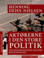 Aktørerne i den store politik. Den internationale politiks hvem er hvem - Henning Dehn-Nielsen