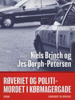 Røveriet og politimordet i Købmagergade - Jes Dorph-Petersen,Niels Brinch