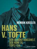 Hans V. Tofte - Den danske krigshelt, der kom til tops i CIA - Henrik Krüger