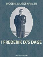 I Frederik IX s dage - Mogens Mugge Hansen