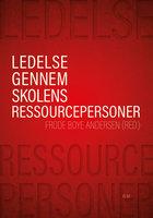 Ledelse gennem skolens ressourcepersoner - Frode Boye Andersen