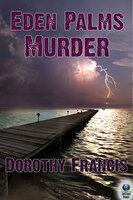 Eden Palms Murder - Dorothy Francis