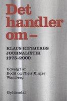 Det handler om - - Klaus Rifbjerg