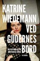 Ved gudernes bord - Katrine Wiedemann