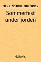Sommerfest under jorden: et romantisk lystspil - Jens Smærup Sørensen