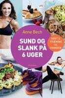 Sund og slank på 6 uger - Anne Bech