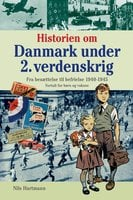 Historien om Danmark under 2. verdenskrig - fortalt for børn og voksne - Nils Hartmann