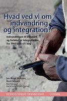 Hvad ved vi om indvandring og integration? - Rockwool Fondens Forskningsenhed, Jan Rose Skaksen; Bent Jensen