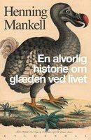 En alvorlig historie om glæden ved livet - Henning Mankell
