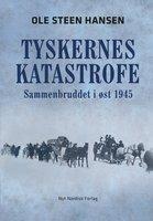Tyskernes katastrofe - Ole Steen Hansen