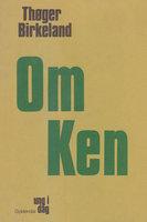 Om Ken - Thøger Birkeland