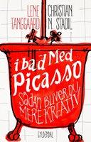 I bad med Picasso - Lene Tanggaard,Christian Nicholas Stadil