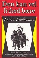 Den kan vel frihed bære - Kelvin Lindemann