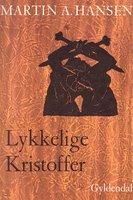 Lykkelige Kristoffer - Martin A. Hansen