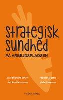 Strategisk sundhed på arbejdspladsen - Regitze Siggaard, Mads Andreasen, Just Bendix Justesen, Julie Engelund Sander