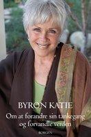 Om at forandre sin tankegang og forvandle verden - Byron Katie