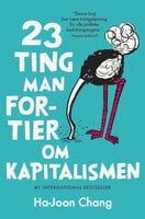 23 ting man fortier om kapitalismen - Ha-Joon Chang
