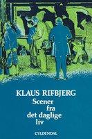 Scener fra det daglige liv - Klaus Rifbjerg