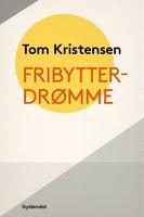 Fribytterdrømme - Tom Kristensen