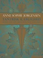 Tantrisk kærlighed. - Anne Sophie Jørgensen