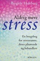 Aldrig mere stress - Birgitte Hultberg