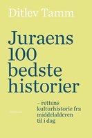 Juraens 100 bedste historier - Ditlev Tamm