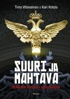 Suuri ja mahtava - Timo Vihavainen,Kari Ketola