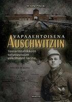 Vapaaehtoisena Auschwitziin - Witold Pilecki