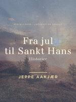 Fra jul til Sankt Hans: Historier - Jeppe Aakjær