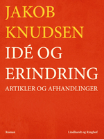 Idé og erindring: Artikler og afhandlinger - Jakob Knudsen