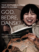 God, bedre, dansk? Om indvandrerbørns integration i Danmark - Birgitte Rahbek, Tove Skutnabb-Kangas