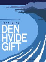 Den hvide gift - Jens Munk