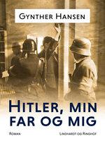 Hitler, min far og mig - Gynther Hansen